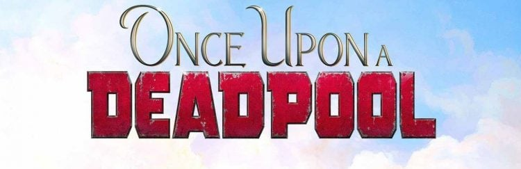 Praise Be To Deadpool In The Latest Once Upon A Deadpool Poster