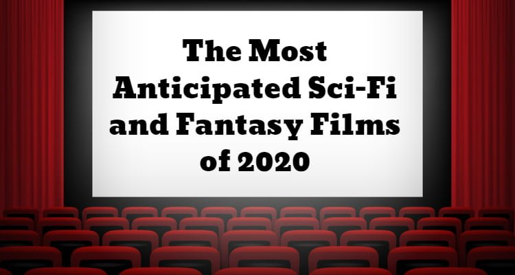 Most Anticipated Sci-Fi And Fantasy Films Of 2020