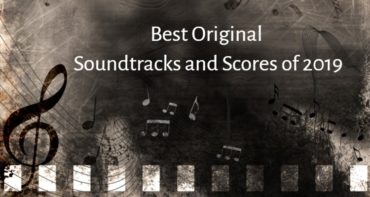 Best Original Soundtracks And Scores Of 2019